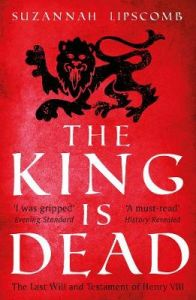The King is Dead by Suzannah Lipscomb