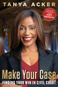Make Your Case: Finding Your Win in Civil Court by Tanya Acker