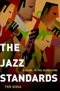 The Jazz Standards: A Guide to the Repertoire by Ted Gioia (Freelance Author) (Hardback)