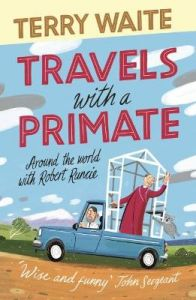 Travels with a Primate: Around the World with Robert Runcie by Terry Waite