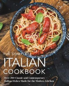 The Complete Italian Cookbook: 200 Classic and Contemporary Italian Dishes Made for the Modern Kitchen by The Coastal Kitchen (Hardback)