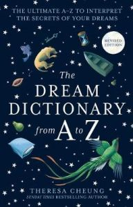 The Dream Dictionary from A to Z [Revised edition]: The Ultimate A-Z to Interpret the Secrets of Your Dreams by Theresa Cheung