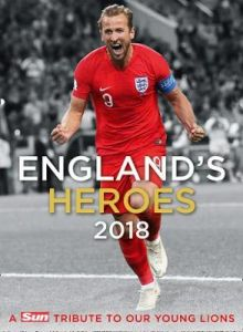 England's Heroes: A Tribute to Our Young Lions by The Sun (Hardback)
