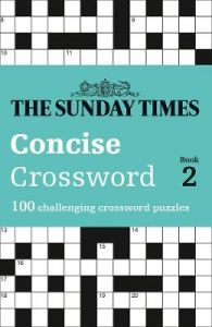 The Sunday Times Concise Crossword Book 2: 100 challenging crossword puzzles (The Sunday Times Puzzle Books) by The Times Mind Games