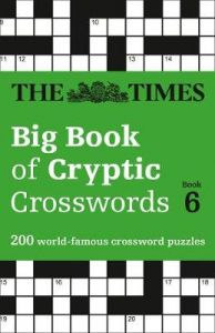 The Times Big Book of Cryptic Crosswords 6: 200 world-famous crossword puzzles (The Times Crosswords) by The Times Mind Games