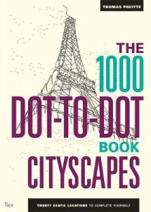 The 1000 Dot-to-Dot Book: Cityscapes: Twenty exotic locations to complete yourself by Thomas Pavitte