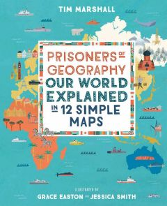 Prisoners of Geography: Our World Explained in 12 Simple Maps by Tim Marshall - Signed Edition