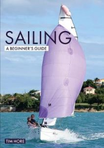 Sailing: A Beginner's Guide: The Simplest Way to Learn to Sail by Tim Hore