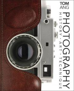 Photography: History. Art. Technique by Tom Ang (Hardback)