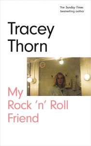 My Rock 'n' Roll Friend by Tracey Thorn - Signed Edition