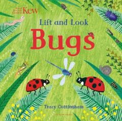 Kew: Lift and Look Bugs by Tracy Cottingham (Boardbook)