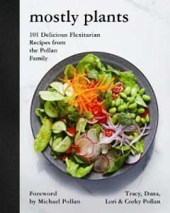 Mostly Plants: 101 Delicious Flexitarian Recipes from the Pollan Family by Tracy Pollan (Hardback)