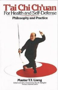 T'Ai Chi Ch'uan for Health and Self-Defense: Philosophy and Practice by T.T. Liang