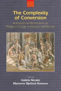 The Complexity of Conversion: Intersectional Perspectives on Religious Change in Antiquity and Beyond by Valerie Nicolet
