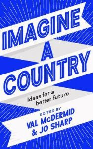 Imagine A Country: Ideas for a Better Future by Val McDermid (Hardback)