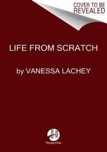 Life from Scratch: Family Traditions That Start with You by Vanessa Lachey (Hardback)
