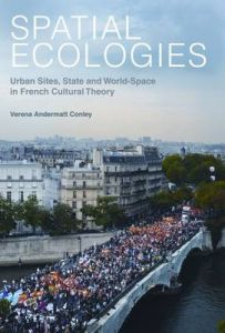 Spatial Ecologies: Urban Sites, State and World-Space in French Cultural Theory by Verena Andermatt Conley (Department Of Romance Languages And Literatures, Harvard University)