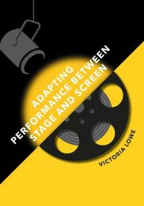 Adapting Performance Between Stage and Screen by Victoria Lowe (Hardback)