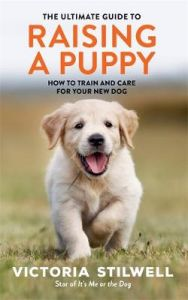 The Ultimate Guide to Raising a Puppy by Victoria Stilwell
