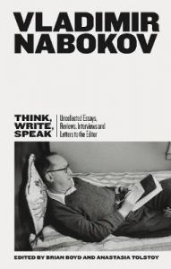 Think, Write, Speak: Uncollected Essays, Reviews, Interviews and Letters to the Editor by Vladimir Nabokov (Hardback)