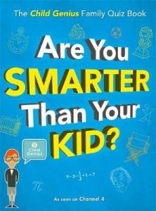 Are You Smarter Than Your Kid?: The Child Genius Family Quiz Book by Wall to Wall Media Limited (Hardback)