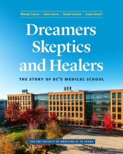 Dreamers, Skeptics, and Healers: The Story of BC's Medical School by Wendy Cairns (Hardback)