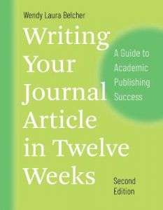 Writing Your Journal Article in Twelve Weeks, Second Edition: A Guide to Academic Publishing Success by Wendy Laura Belcher