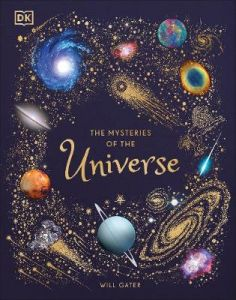 The Mysteries of the Universe: Discover the best-kept secrets of space by Will Gater (Hardback)