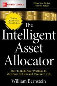 The Intelligent Asset Allocator: How to Build Your Portfolio to Maximize Returns and Minimize Risk by William Bernstein