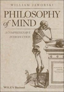 Philosophy of Mind: A Comprehensive Introduction by William Jaworski
