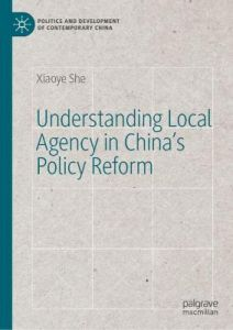 Understanding Local Agency in China's Policy Reform by Xiaoye She (Hardback)