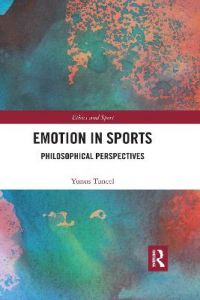 Emotion in Sports: Philosophical Perspectives by Yunus Tuncel (The New School for Public Engagement, US)
