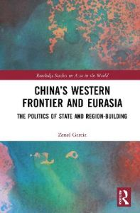China's Western Frontier and Eurasia: The Politics of State and Region-Building by Zenel Garcia (St. Lawrence University, USA) (Hardback)